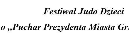 """[Zawody] Festiwal Judo Dzieci o ,,Puchar Prezydenta Miasta Grudziądza"""" [10.11.2018]"""