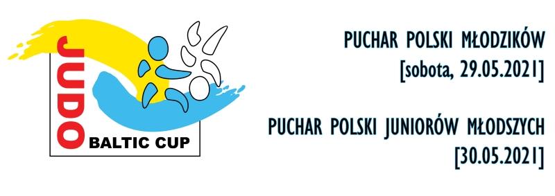 [Zawody] Judo Baltic Cup PUCHAR POLSKI MŁODZIKÓW U16, PUCHAR POLSKI JUNIOREK I JUNIORÓW Młodszych U18, [sobota, 29.05.2021, niedziela, 30.05.2021]